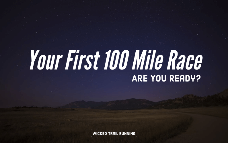 Your First 100 Mile Race by Wicked Trail Running