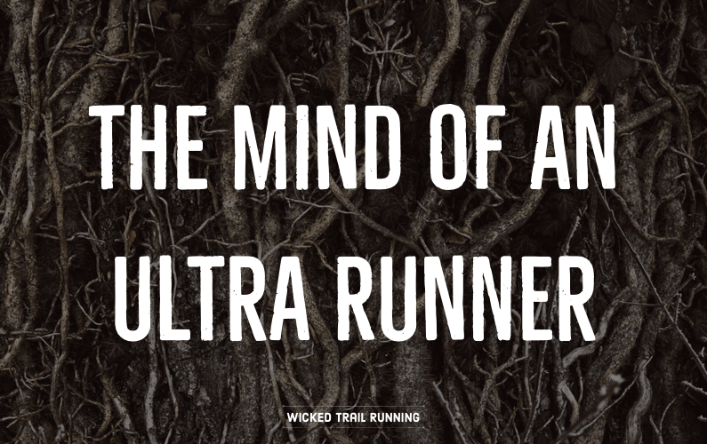 The Mind Of An Ultra Runner Wicked Trail Running Blog Post