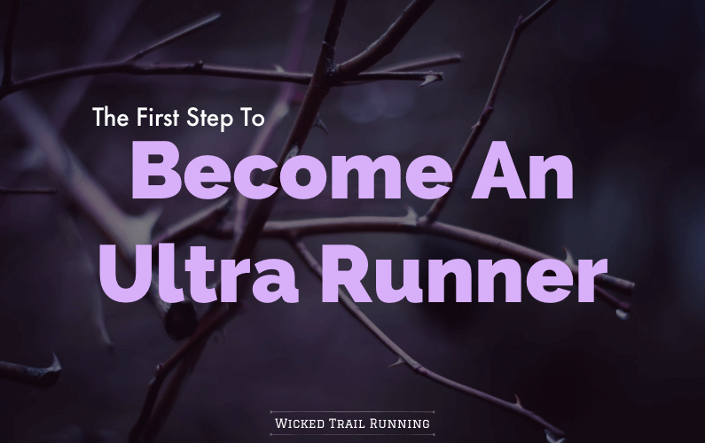 Become An Ultra Runner The First Step