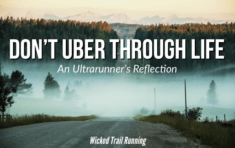 Don't Uber Through Life. An Ultrarunner's Reflection